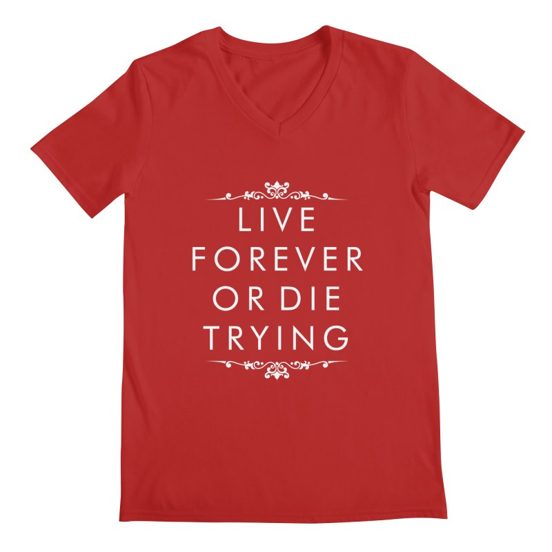 Live Forever or Die Trying (white) Men's V-Neck by Transhuman Shop