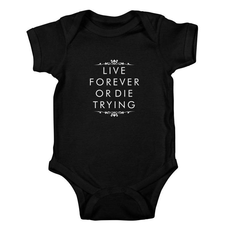 Live Forever or Die Trying (white) Kids Baby Bodysuit by Transhuman Shop