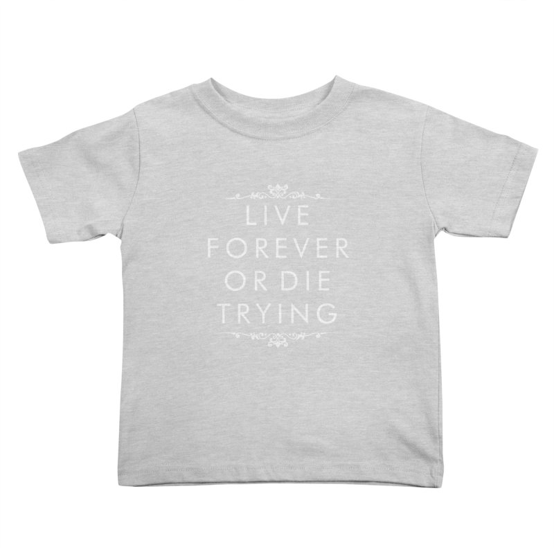 Live Forever or Die Trying (white) Kids Toddler T-Shirt by Transhuman Shop