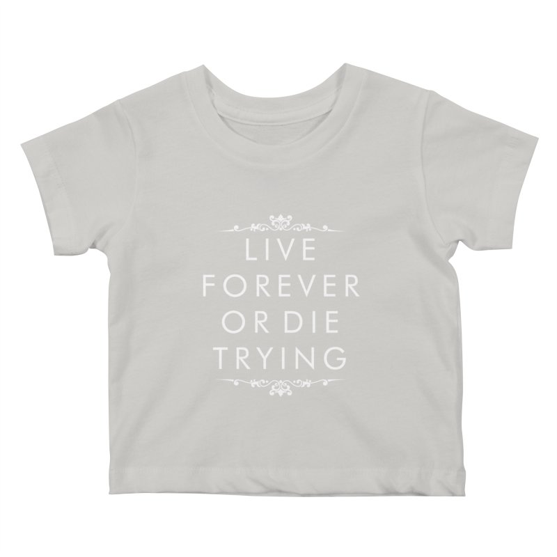 Live Forever or Die Trying (white) Kids Baby T-Shirt by Transhuman Shop