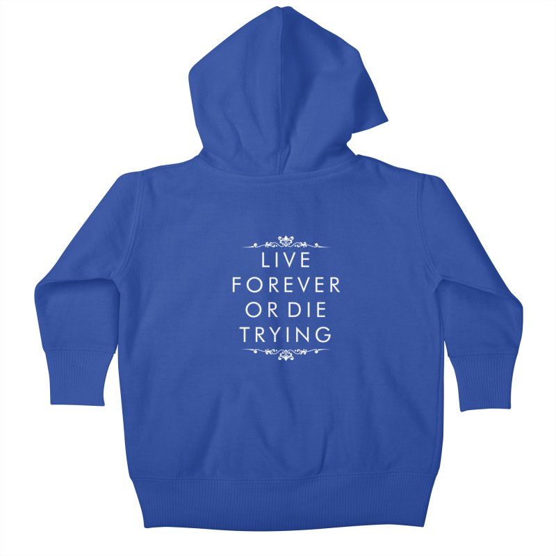 Live Forever or Die Trying (white) Kids Baby Zip-Up Hoody by Transhuman Shop