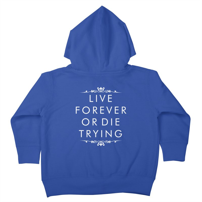 Live Forever or Die Trying (white) Kids Toddler Zip-Up Hoody by Transhuman Shop