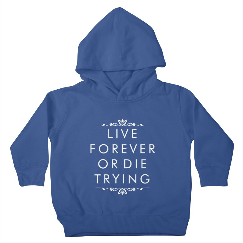 Live Forever or Die Trying (white) Kids Toddler Pullover Hoody by Transhuman Shop