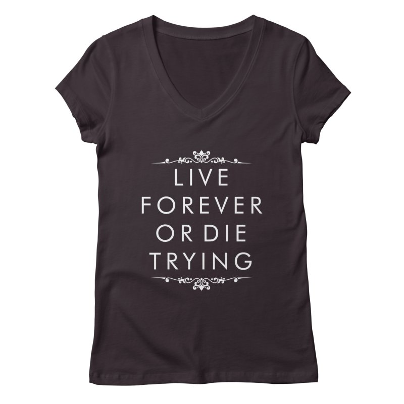 Live Forever or Die Trying (white) Women's V-Neck by Transhuman Shop