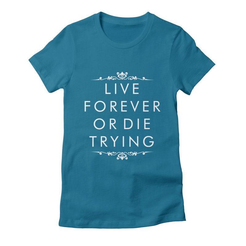 Live Forever or Die Trying (white) Women's Fitted T-Shirt by Transhuman Shop