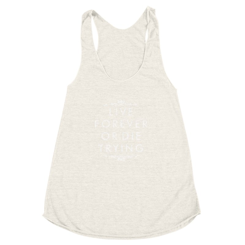 Live Forever or Die Trying (white) Women's Racerback Triblend Tank by Transhuman Shop