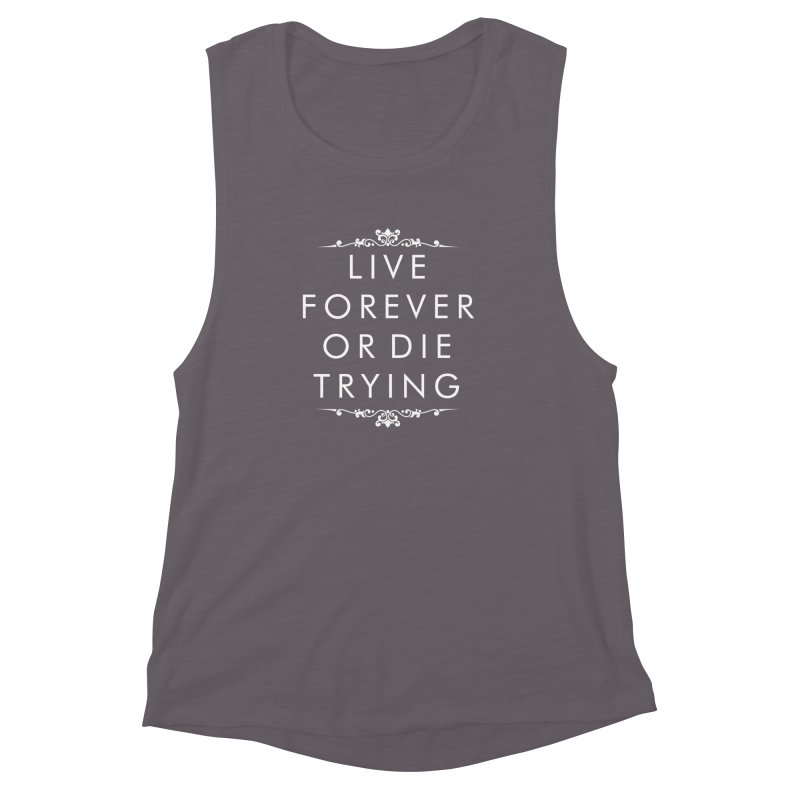 Live Forever or Die Trying (white) Women's Muscle Tank by Transhuman Shop