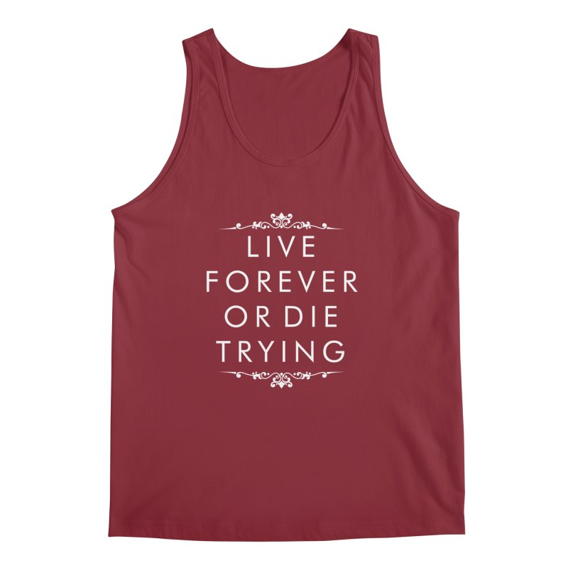 Live Forever or Die Trying (white) Men's Tank by Transhuman Shop