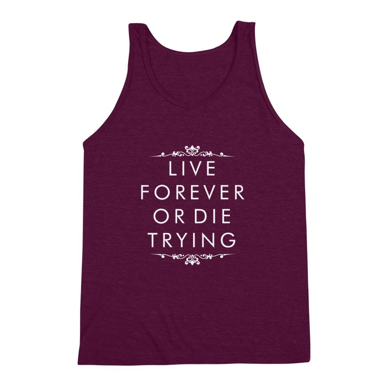 Live Forever or Die Trying (white) Men's Triblend Tank by Transhuman Shop
