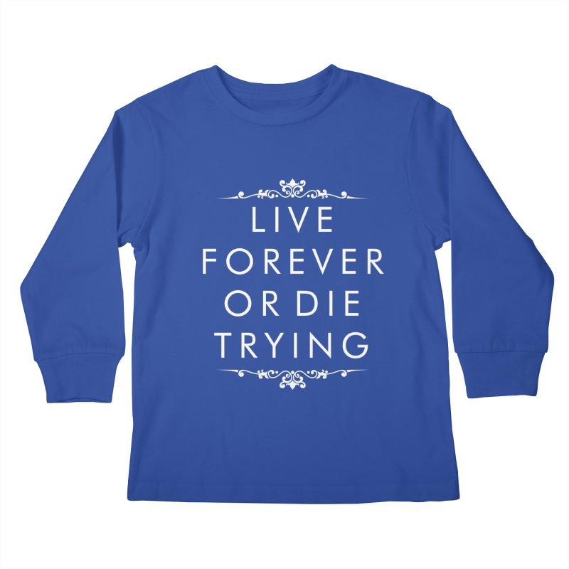 Live Forever or Die Trying (white) Kids Longsleeve T-Shirt by Transhuman Shop