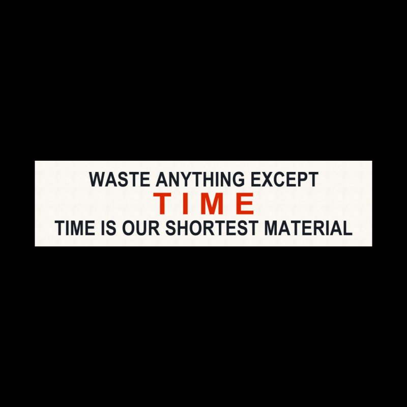 Waste Anything Except Time by Transhuman Shop
