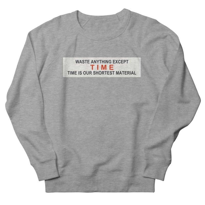 Waste Anything Except Time Women's Sweatshirt by Transhuman Shop