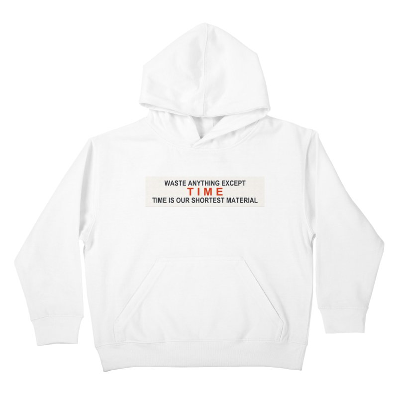 Waste Anything Except Time Kids Pullover Hoody by Transhuman Shop