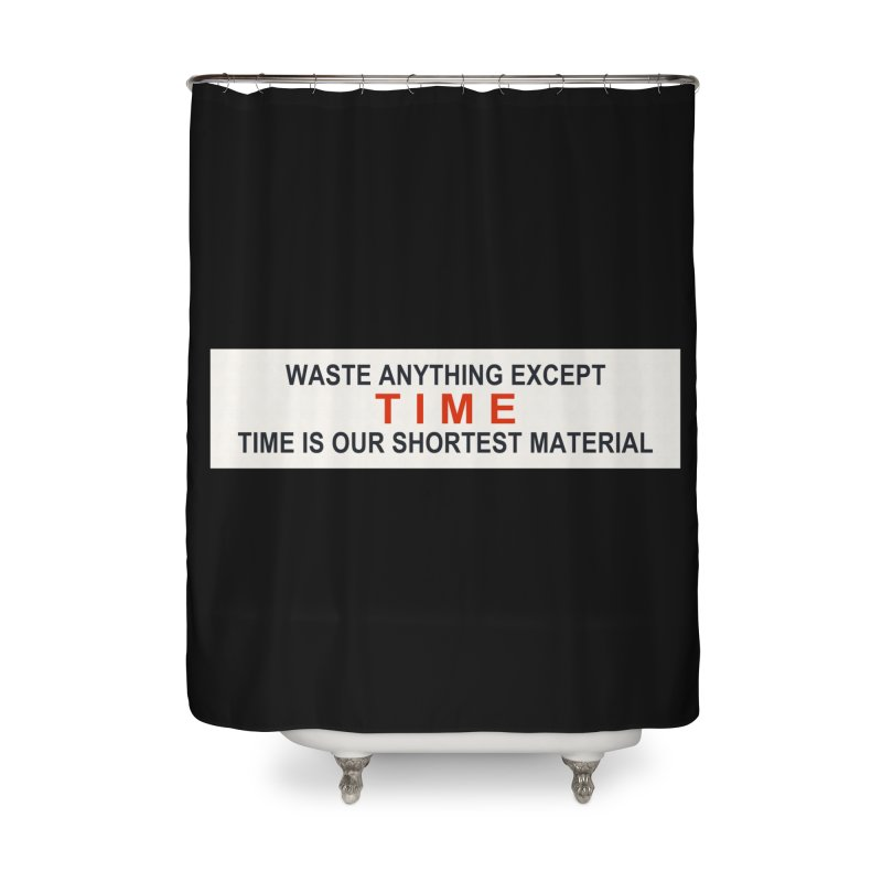 Waste Anything Except Time Home Shower Curtain by Transhuman Shop