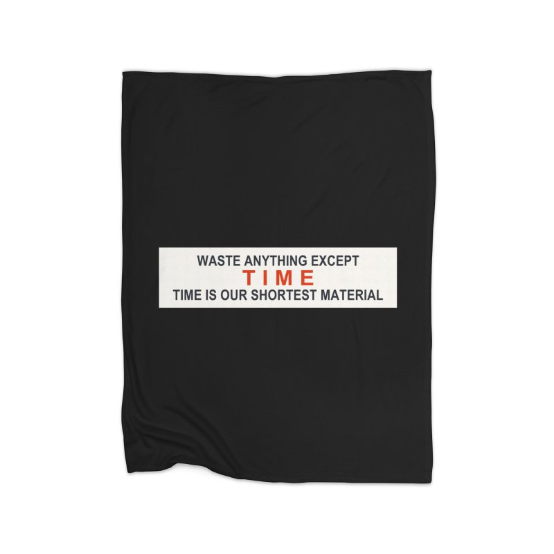 Waste Anything Except Time Home Blanket by Transhuman Shop