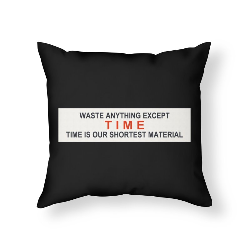 Waste Anything Except Time Home Throw Pillow by Transhuman Shop
