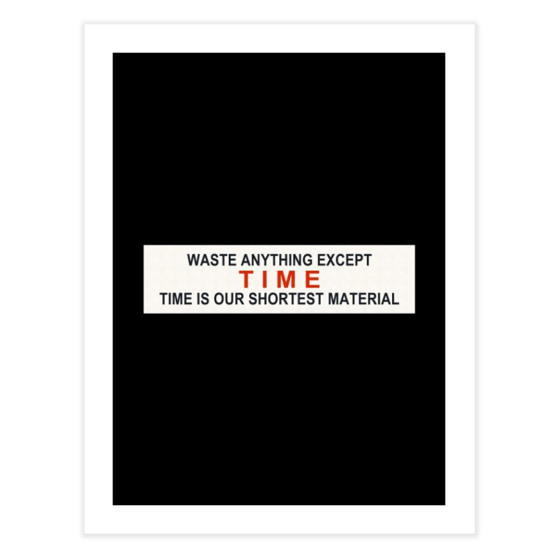 Waste Anything Except Time Home Fine Art Print by Transhuman Shop