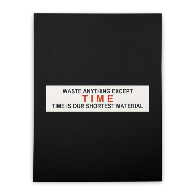 Waste Anything Except Time Home Stretched Canvas by Transhuman Shop