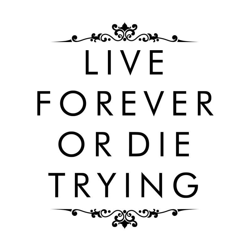 Live Forever or Die Trying by Transhuman Shop