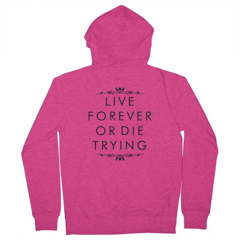 Live Forever or Die Trying Women's Zip-Up Hoody by Transhuman Shop