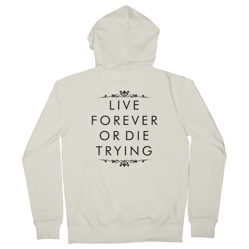 Live Forever or Die Trying Men's Zip-Up Hoody by Transhuman Shop
