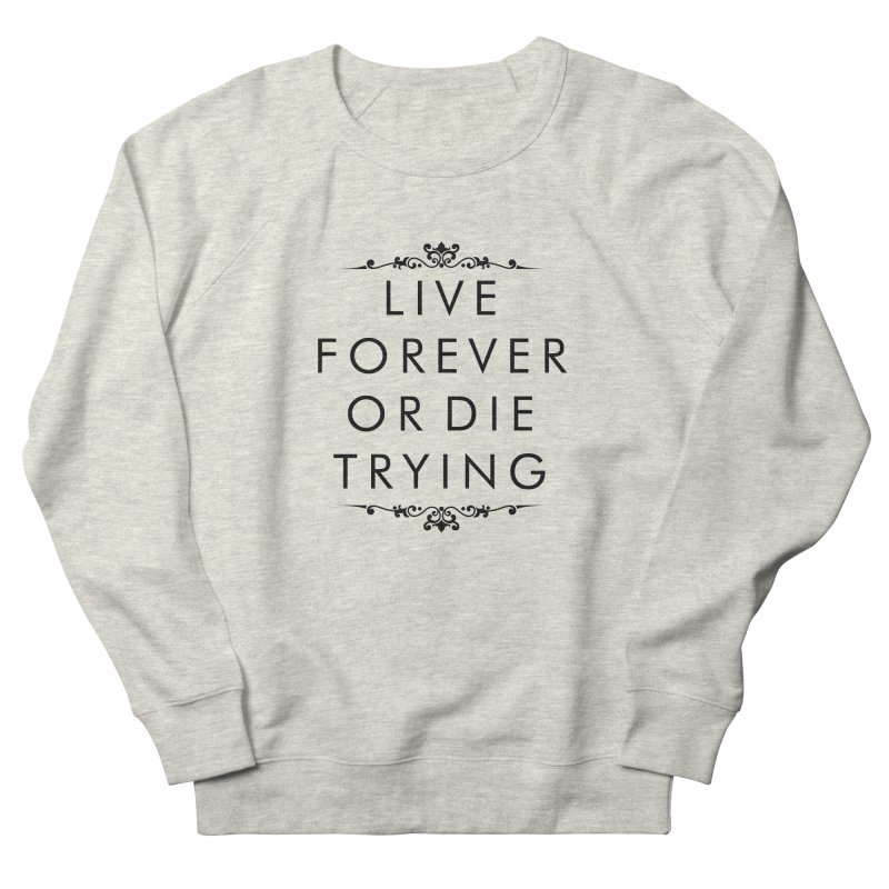 Live Forever or Die Trying Women's Sweatshirt by Transhuman Shop