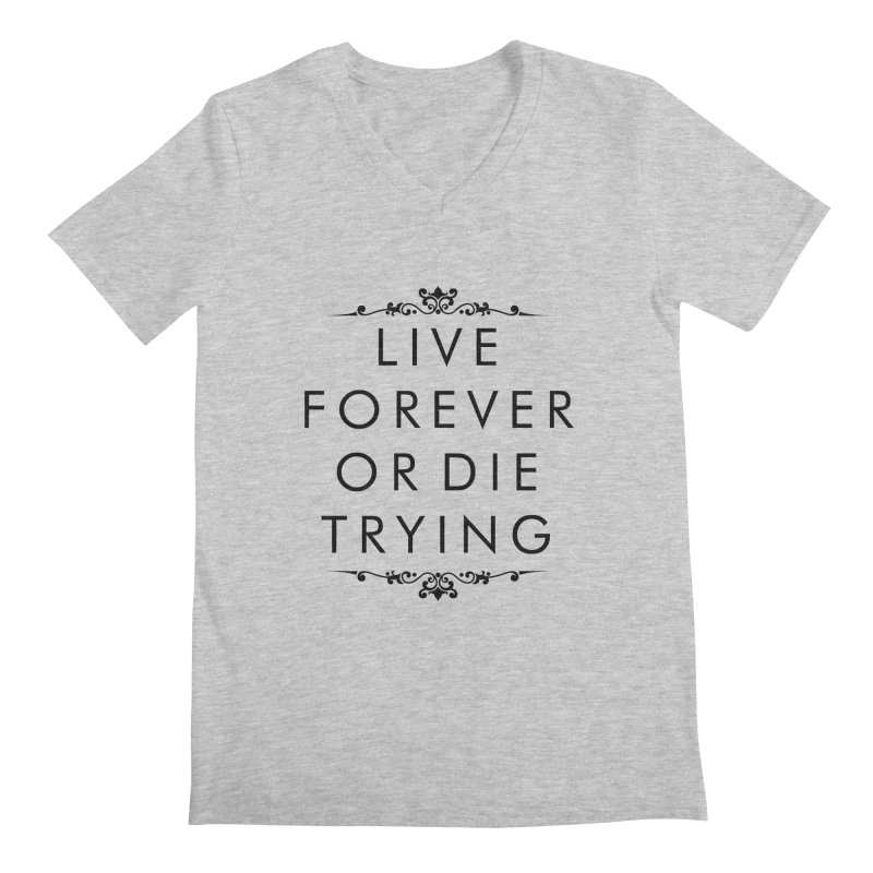 Live Forever or Die Trying Men's V-Neck by Transhuman Shop