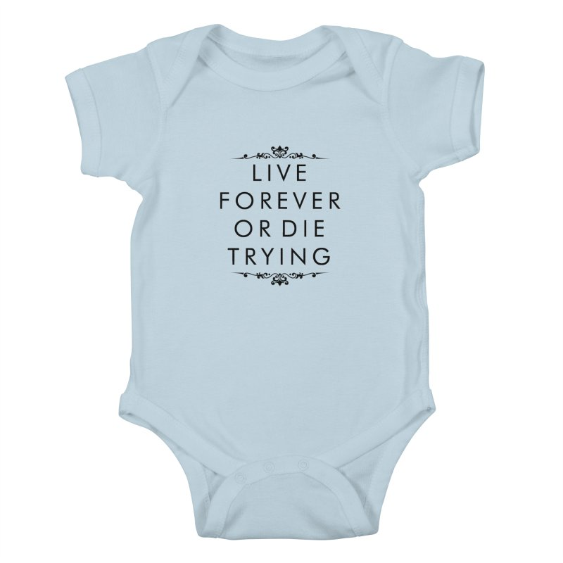 Live Forever or Die Trying Kids Baby Bodysuit by Transhuman Shop