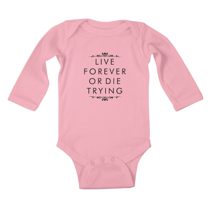 Live Forever or Die Trying Kids Baby Longsleeve Bodysuit by Transhuman Shop