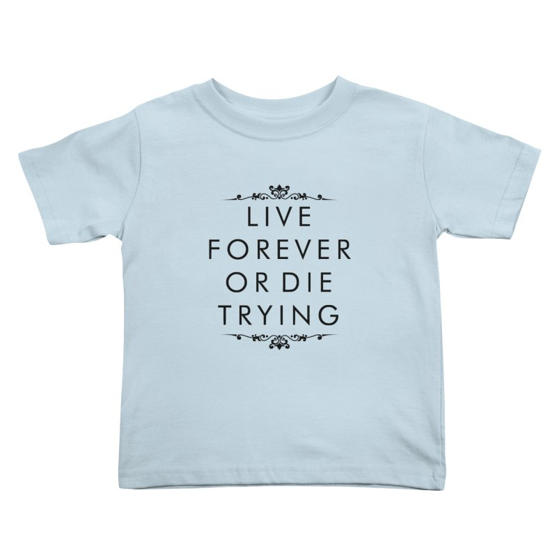 Live Forever or Die Trying Kids Toddler T-Shirt by Transhuman Shop