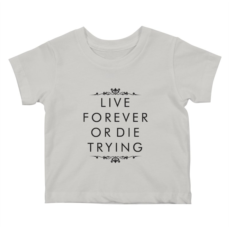 Live Forever or Die Trying Kids Baby T-Shirt by Transhuman Shop