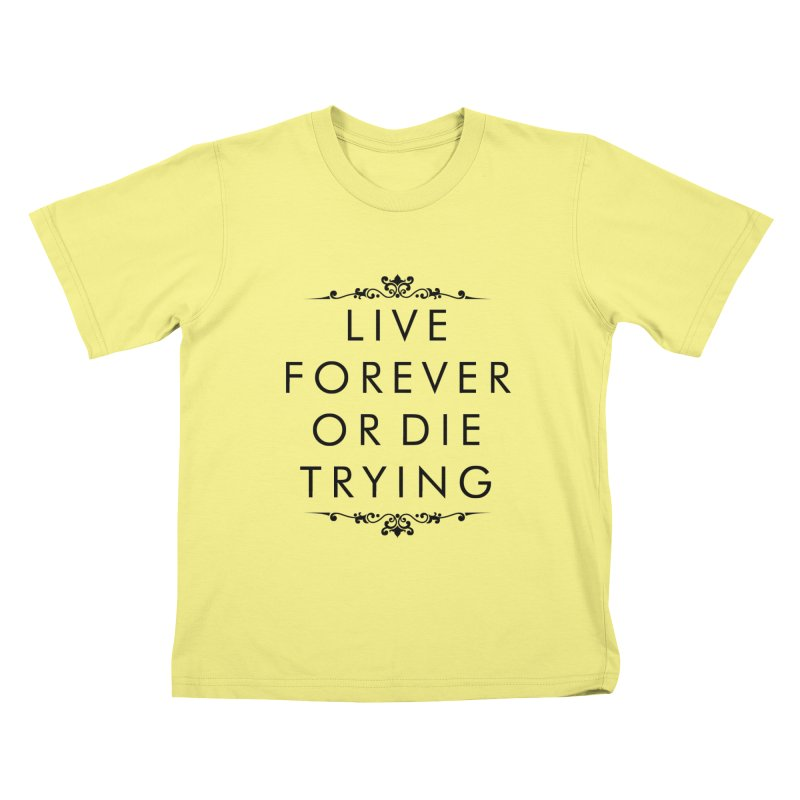 Live Forever or Die Trying Kids T-shirt by Transhuman Shop