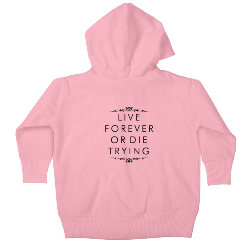 Live Forever or Die Trying Kids Baby Zip-Up Hoody by Transhuman Shop