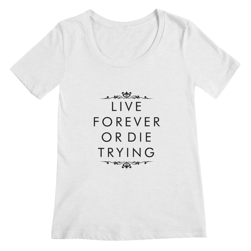 Live Forever or Die Trying Women's Scoopneck by Transhuman Shop