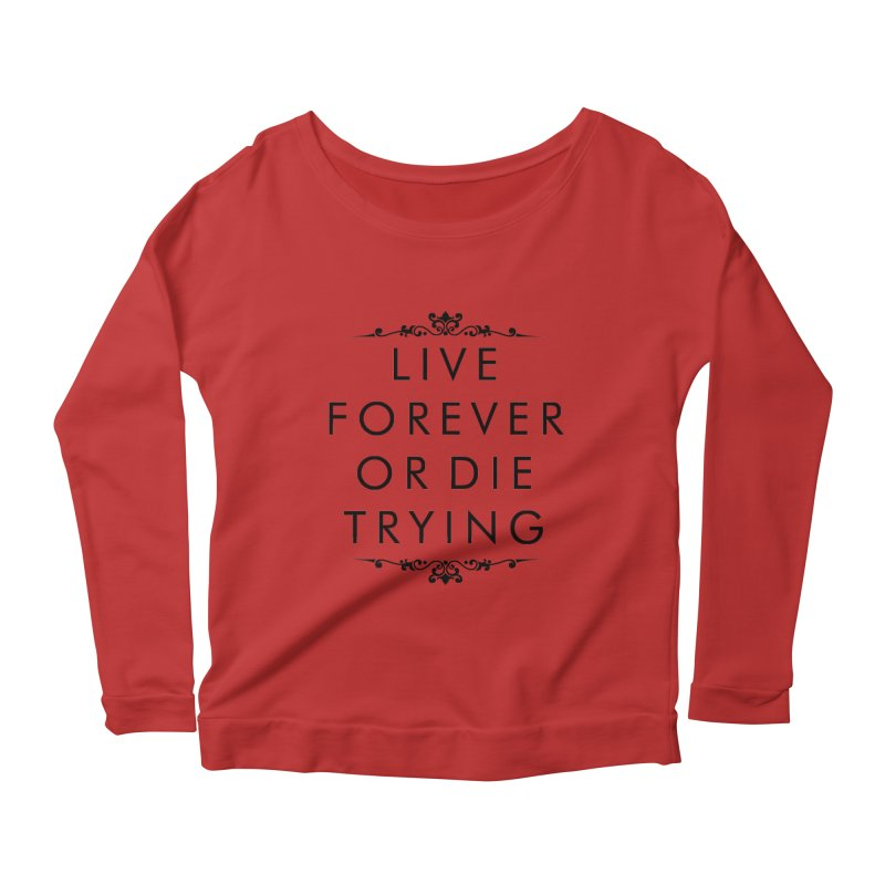 Live Forever or Die Trying Women's Longsleeve Scoopneck  by Transhuman Shop