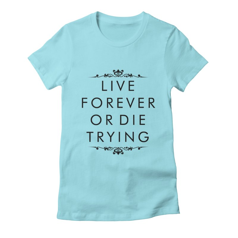 Live Forever or Die Trying Women's Fitted T-Shirt by Transhuman Shop
