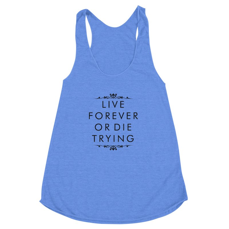 Live Forever or Die Trying Women's Racerback Triblend Tank by Transhuman Shop