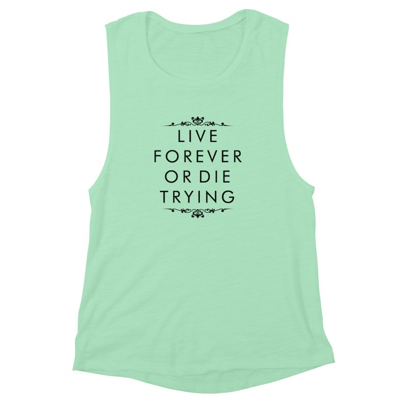 Live Forever or Die Trying Women's Muscle Tank by Transhuman Shop