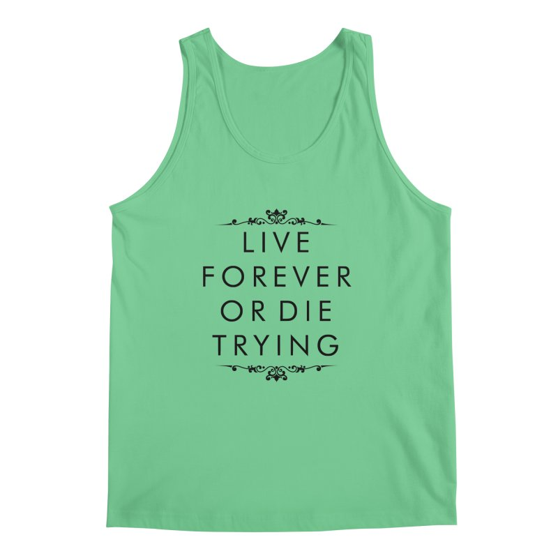 Live Forever or Die Trying Men's Tank by Transhuman Shop