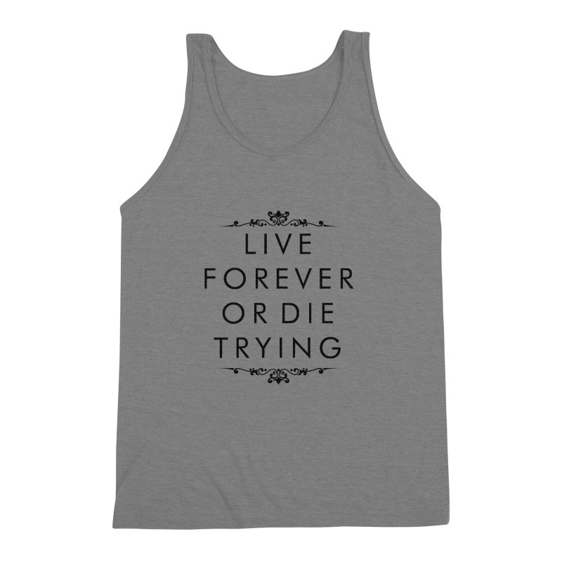 Live Forever or Die Trying Men's Triblend Tank by Transhuman Shop