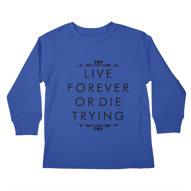 Live Forever or Die Trying Kids Longsleeve T-Shirt by Transhuman Shop