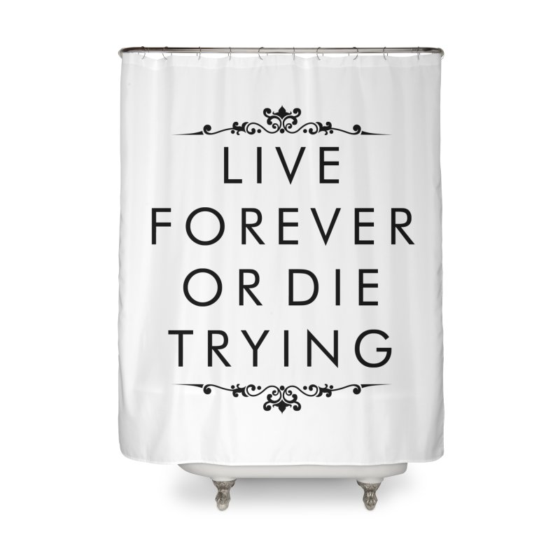 Live Forever or Die Trying Home Shower Curtain by Transhuman Shop