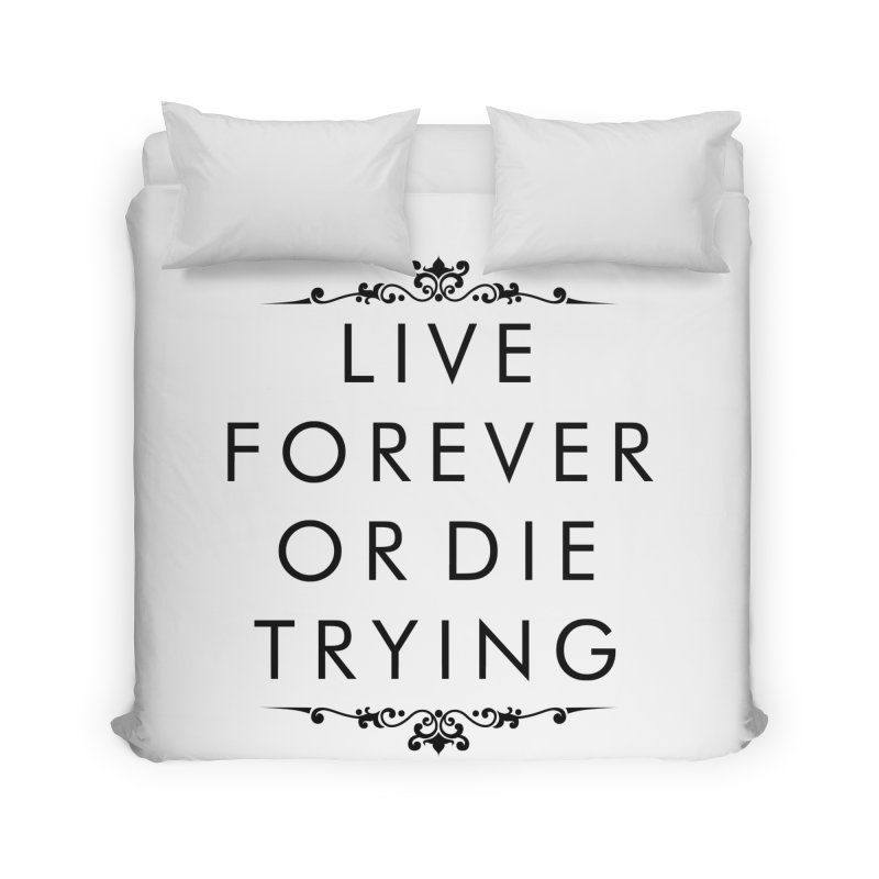 Live Forever or Die Trying Home Duvet by Transhuman Shop