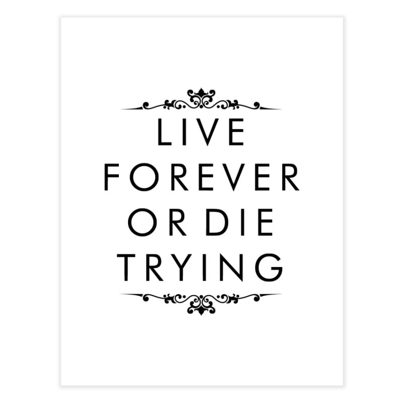 Live Forever or Die Trying Home Fine Art Print by Transhuman Shop