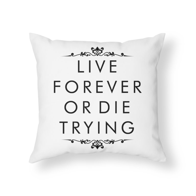 Live Forever or Die Trying Home Throw Pillow by Transhuman Shop