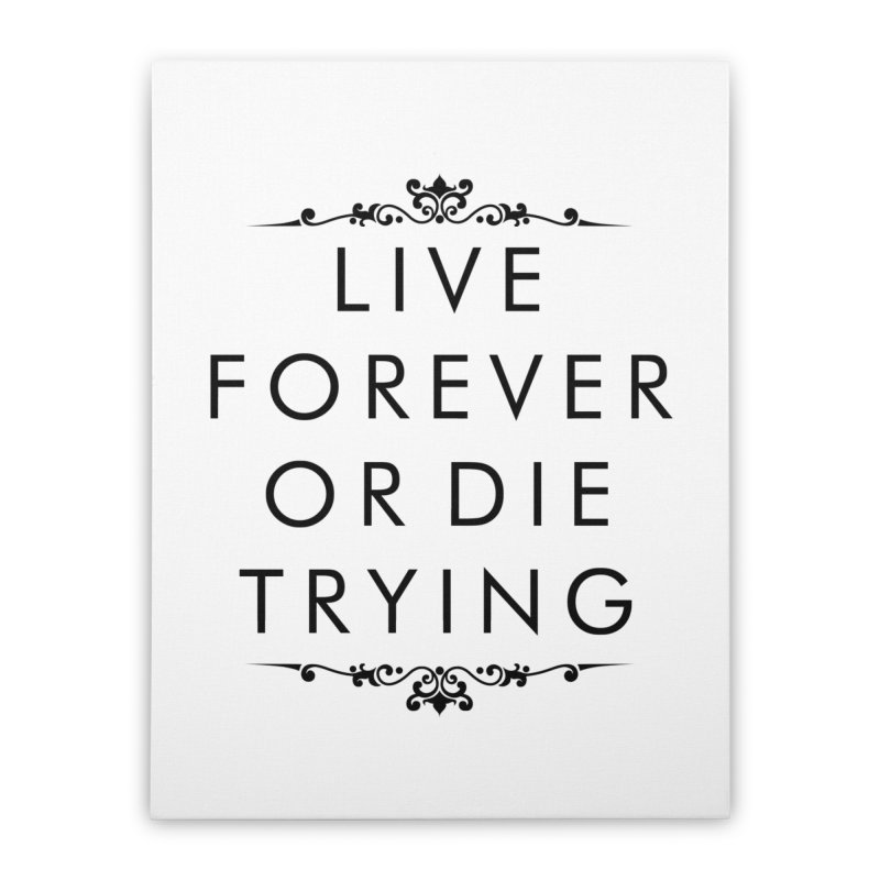 Live Forever or Die Trying Home Stretched Canvas by Transhuman Shop