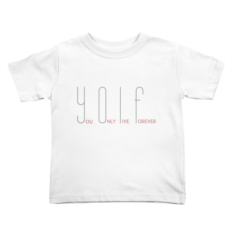 YOLF - You Only Live Forever Kids Toddler T-Shirt by Transhuman Shop