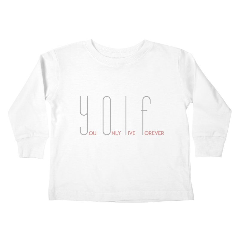 YOLF - You Only Live Forever Kids Toddler Longsleeve T-Shirt by Transhuman Shop