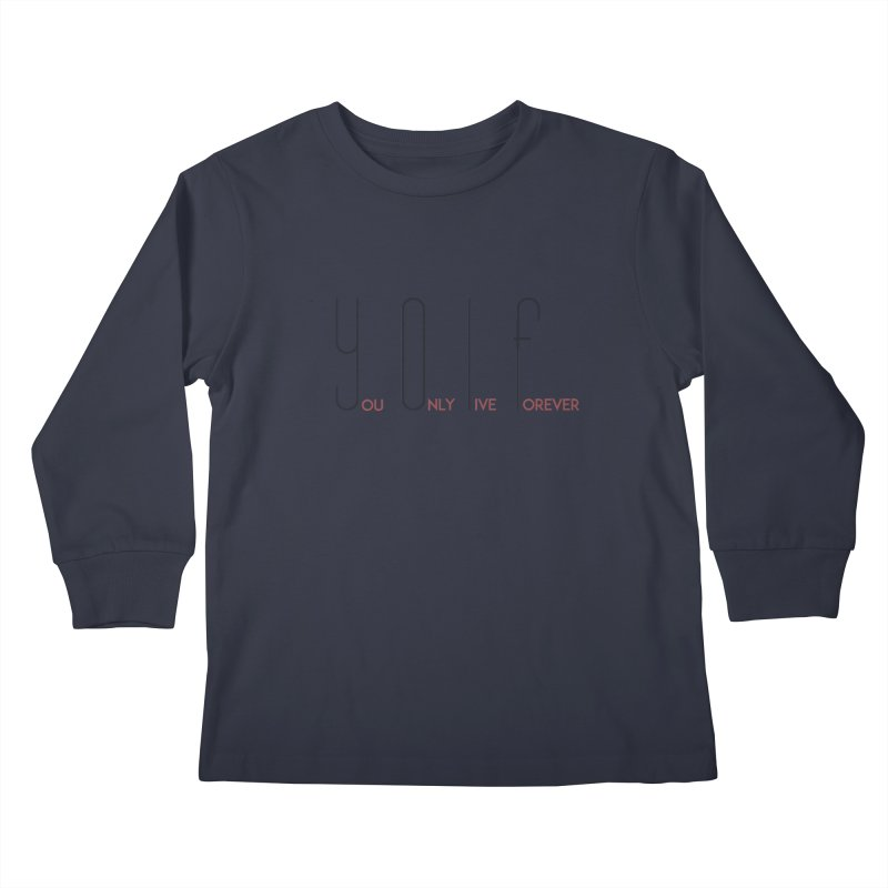YOLF - You Only Live Forever Kids Longsleeve T-Shirt by Transhuman Shop