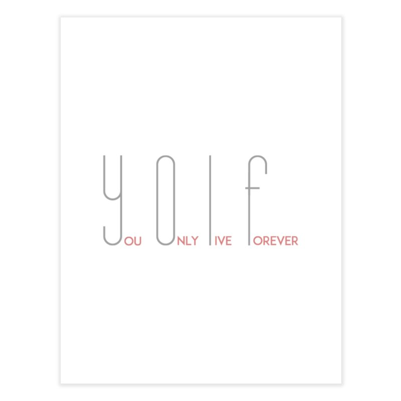 YOLF - You Only Live Forever Home Fine Art Print by Transhuman Shop